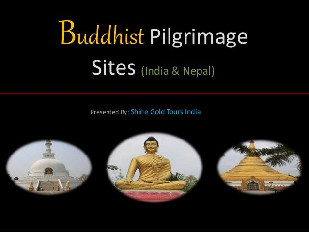 Buddhist Pilgrimage Sites (India & Nepal) Presented By: Shine Gold Tours India