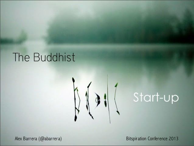 The BuddhistStart-upAlex Barrera (@abarrera) Bitspiration Conference 2013