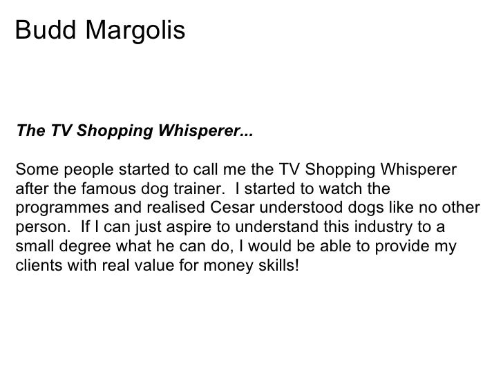 Budd MargolisThe TV Shopping Whisperer...Some people started to call me the TV Shopping Whispererafter the famous dog trai...