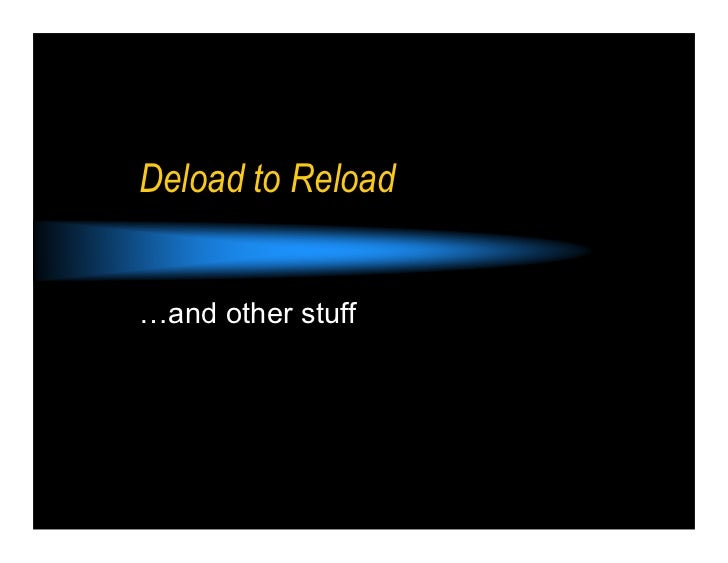 Deload to Reload…and other stuff