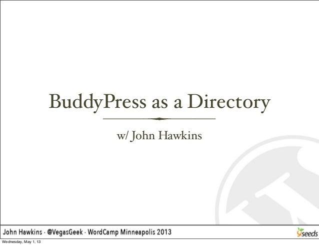 BuddyPress as a Directoryw/ John HawkinsWednesday, May 1, 13