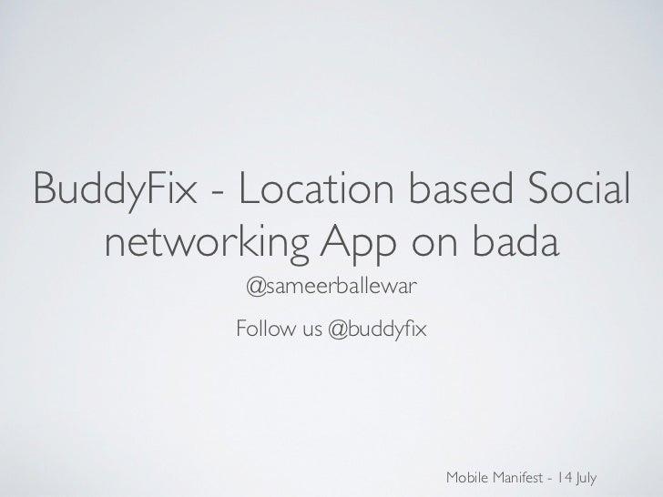 BuddyFix - Location based Social   networking App on bada           @sameerballewar          Follow us @buddyfix           ...