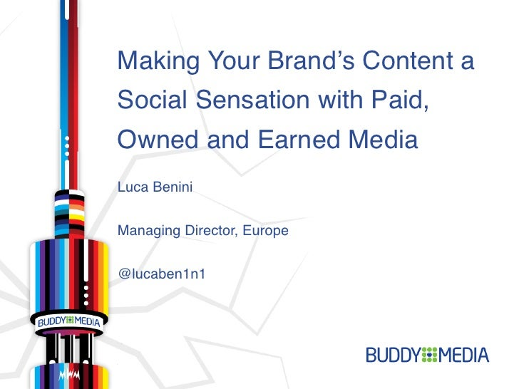 """Making Your Brand's Content aSocial Sensation with Paid,Owned and Earned Media""""Luca Benini""""Managing Director, Europe""""@luca..."""