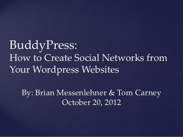 BuddyPress:How to Create Social Networks fromYour Wordpress Websites  By: Brian Messenlehner & Tom Carney             Octo...