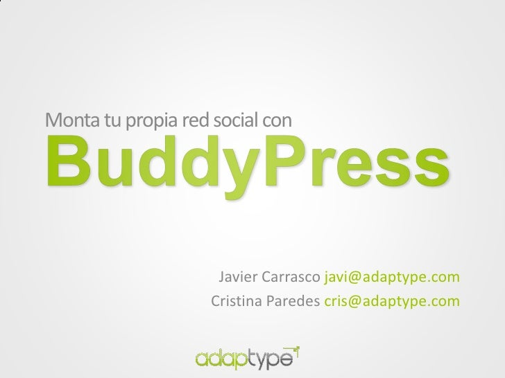 Monta tu propia red social con                          Javier Carrasco javi@adaptype.com                     Cristina Par...