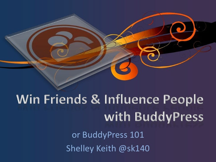 Win Friends & Influence People with BuddyPress<br />or BuddyPress 101<br />Shelley Keith @sk140<br />