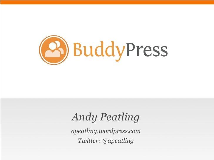 BuddyPress   Andy Peatling apeatling.wordpress.com   Twitter: @apeatling