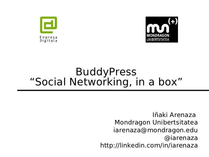 "BuddyPress""Social Networking, in a box""                               Iñaki Arenaza                  Mondragon Unibertsita..."