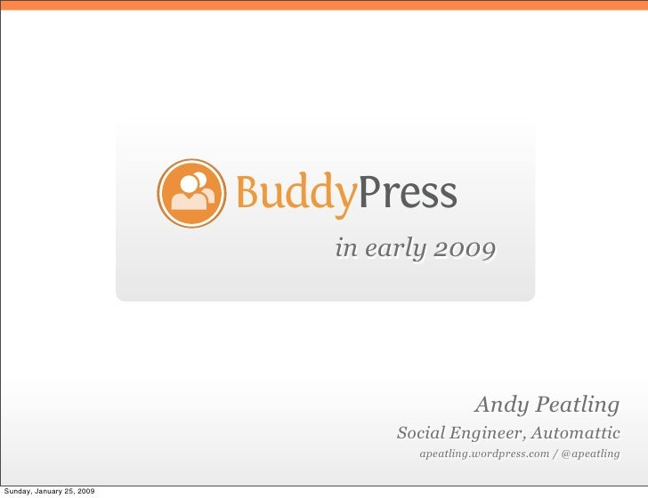 BuddyPress                                in early 2009                                                    Andy Peatling  ...