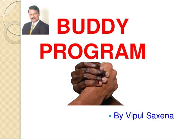 BUDDY PROGRAM  By Vipul Saxena !