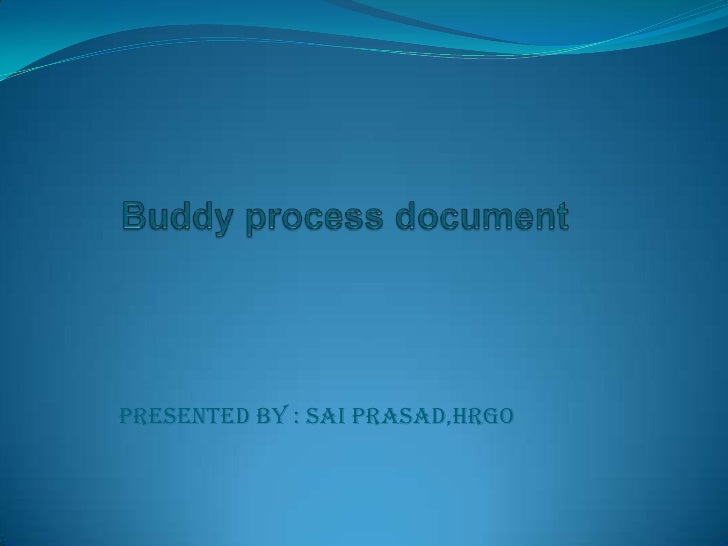 Buddy process document<br />Presented by : Sai Prasad,HRGO<br />