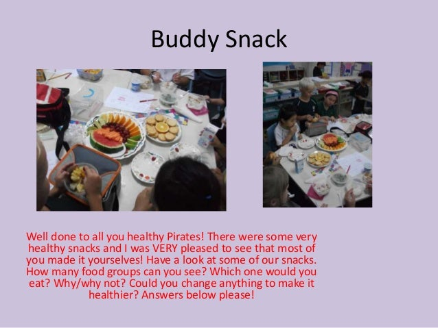 Buddy Snack Well done to all you healthy Pirates! There were some very healthy snacks and I was VERY pleased to see that m...