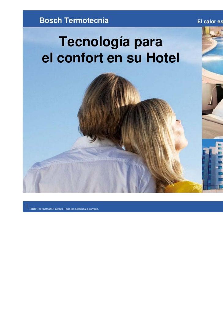 Bosch Termotecnia                               El calor es nuestro               Tecnología para            el confort en...