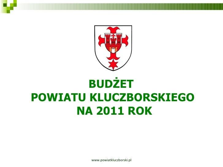 www.powiatkluczborski.pl BUDŻET  POWIATU KLUCZBORSKIEGO NA 2011 ROK