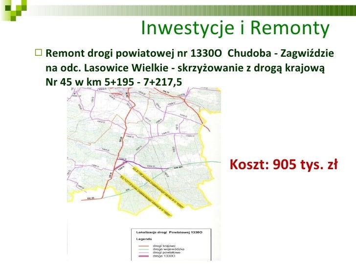Inwestycje i Remonty <ul><ul><li>Remont drogi powiatowej nr 1330O  Chudoba - Zagwiździe na odc. Lasowice Wielkie - skrzyżo...