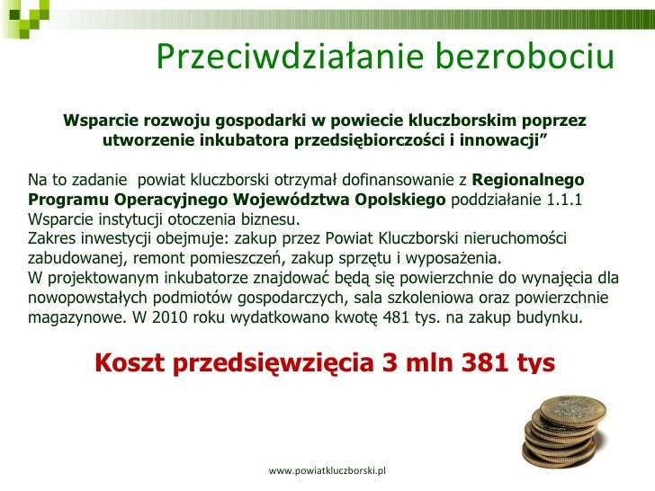 Przeciwdziałanie bezrobociu www.powiatkluczborski.pl Wsparcie rozwoju gospodarki w powiecie kluczborskim poprzez utworzeni...