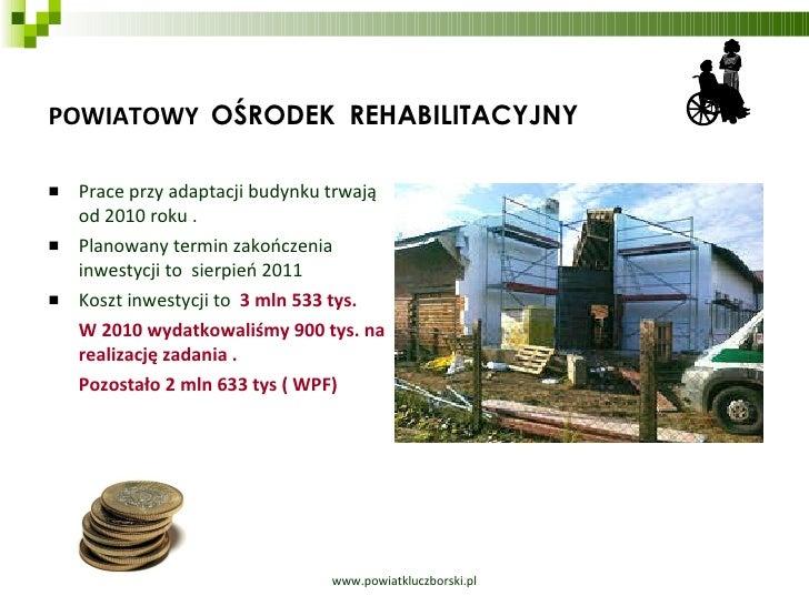 POWIATOWY  OŚRODEK  REHABILITACYJNY <ul><li>Prace przy adaptacji budynku trwają od 2010 roku .  </li></ul><ul><li>Planowan...