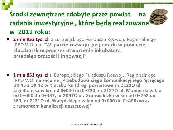 Środki zewnętrzne zdobyte przez powiat  na zadania inwestycyjne , które będą realizowane  w  2011 roku: <ul><li>2 mln 852 ...