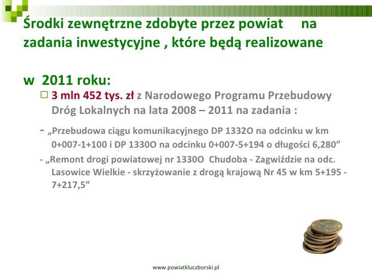 Środki zewnętrzne zdobyte przez powiat  na zadania inwestycyjne , które będą realizowane  w  2011 roku: <ul><ul><li>3 mln ...