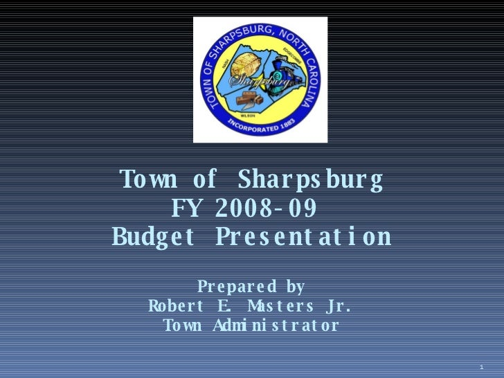 Town of Sharpsburg FY 2008-09  Budget Presentation Prepared by Robert E. Masters Jr. Town Administrator