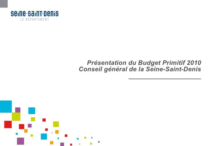 Présentation du Budget Primitif 2010 Conseil général de la Seine-Saint-Denis ____________________