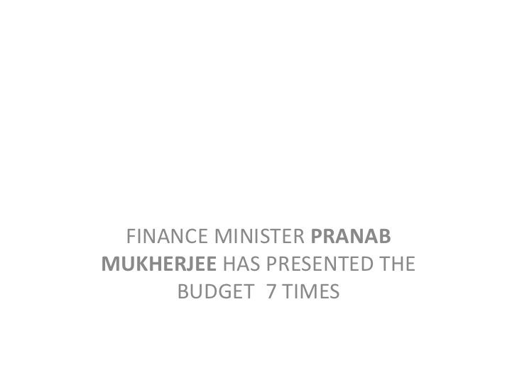 FINANCE MINISTER PRANABMUKHERJEE HAS PRESENTED THE     BUDGET 7 TIMES