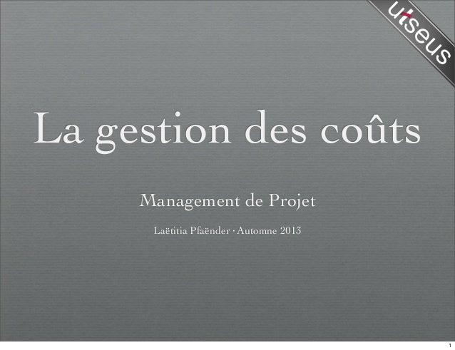 La gestion des coûts Management de Projet Laëtitia Pfaënder·Automne 2013 1