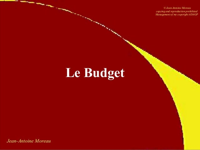 Jean-Antoine Moreau Le Budget © Jean-Antoine Moreau copying and reproduction prohibited Management of my copyright ADAGP