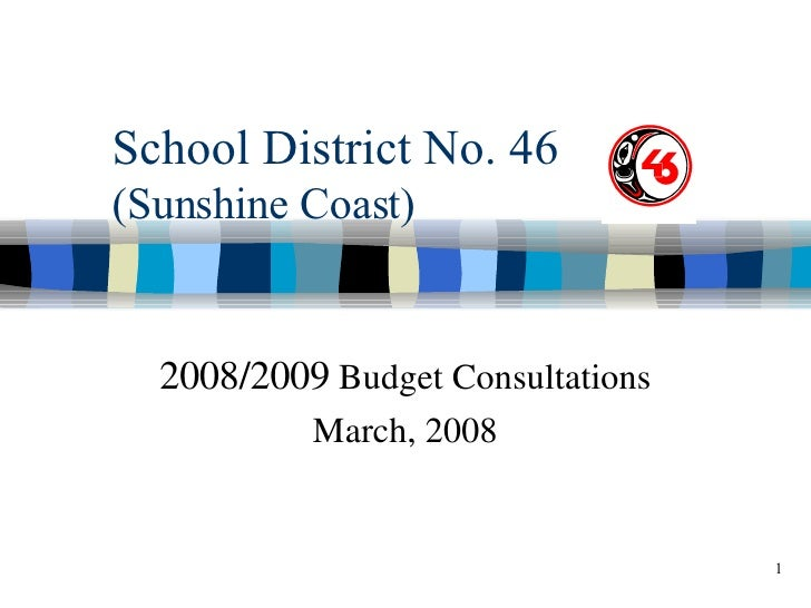 School District No. 46 (Sunshine Coast) 2008/2009  Budget Consultations March, 2008