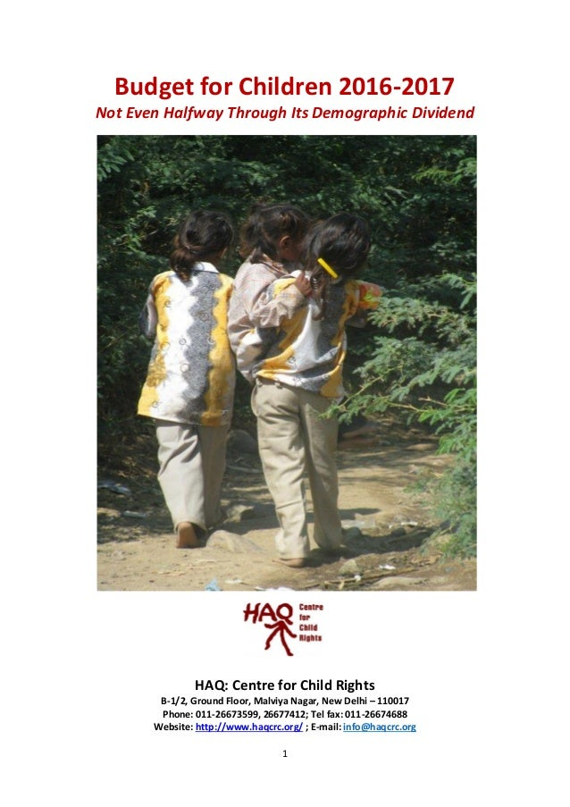 1 Budget for Children 2016-2017 Not Even Halfway Through Its Demographic Dividend HAQ: Centre for Child Rights B-1/2, Grou...