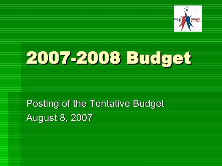 2007-2008 Budget Posting of the Tentative Budget August 8, 2007