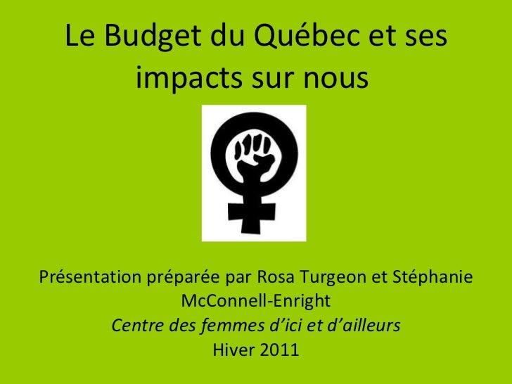 Le Budget du Québec et ses impacts sur nous  Présentation préparée par Rosa Turgeon et Stéphanie McConnell-Enright Centre ...