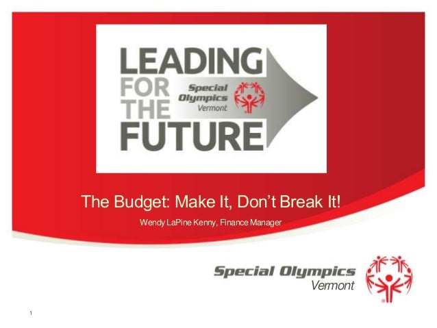 The Budget: Make It, Don't Break It! Wendy LaPine Kenny, Finance Manager  Vermont 1