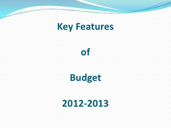 Key Features     of  Budget 2012-2013