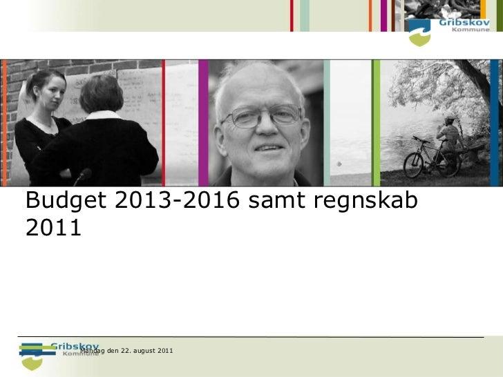 Budget 2013-2016 samt regnskab2011    Mandag den 22. august 2011