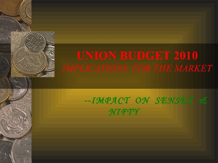 UNION BUDGET 2010   IMPLICATIONS  FOR THE MARKET --IMPACT  ON  SENSEX  &  NIFTY