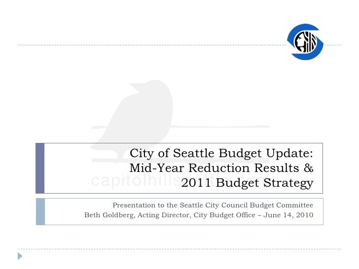 City of Seattle Budget Update:             Mid-Year Reduction Results &                      2011 Budget Strategy        P...