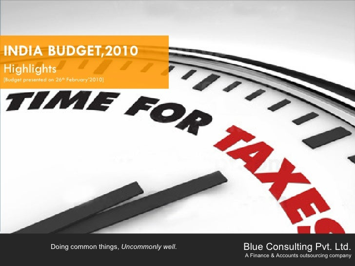 INDIA BUDGET,2010 Highlights [Budget presented on 26th February'2010]                       Doing common things, Uncommonl...