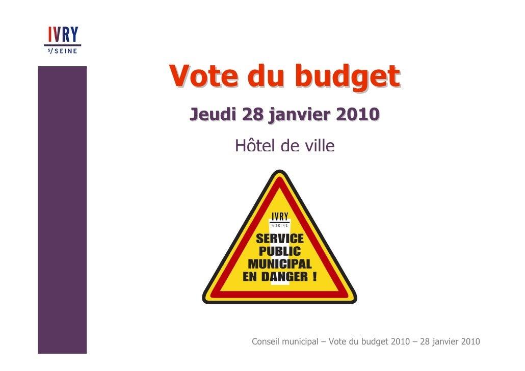 Vote du budget  Jeudi 28 janvier 2010      Hôtel de ville            Conseil municipal – Vote du budget 2010 – 28 janvier ...