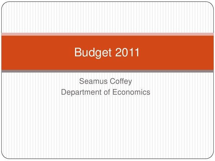 Seamus Coffey<br />Department of Economics<br />Budget 2011<br />