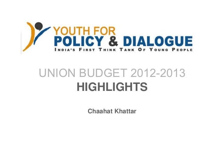 UNION BUDGET 2012-2013     HIGHLIGHTS       Chaahat Khattar