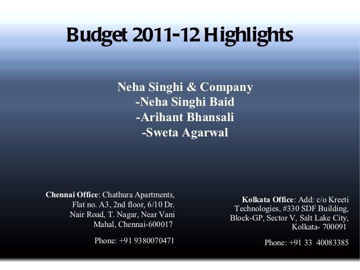 Budget 2011-12 Highlights <ul><li>Chennai Office : Chathura Apartments, Flat no. A3, 2nd floor, 6/10 Dr. Nair Road, T. Nag...
