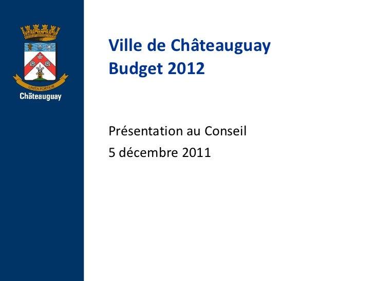Ville de Ch âteauguay Budget 2012 Présentation au Conseil 5 décembre 2011