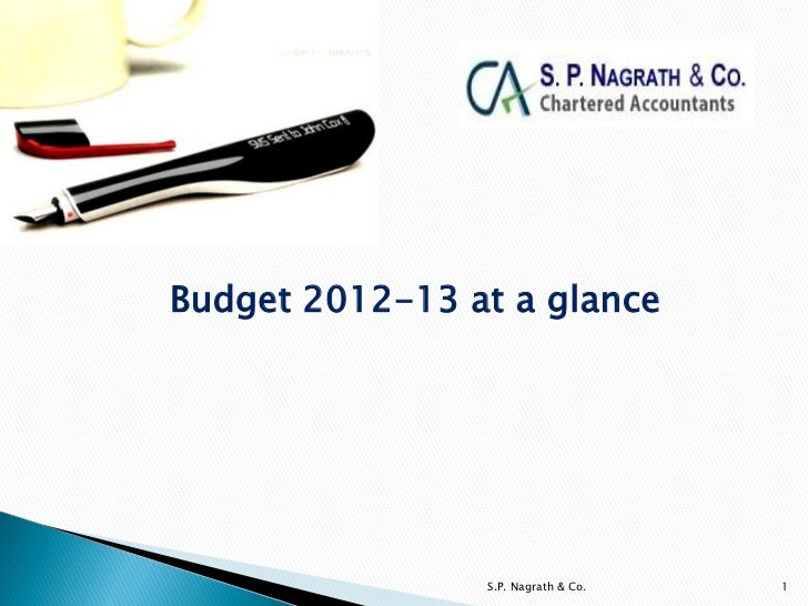 Budget 2012-13 at a glance                S.P. Nagrath & Co.   1
