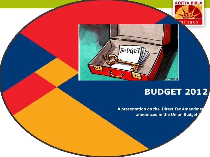 BUDGET 2012A presentation on the Direct Tax Amendments         announced in the Union Budget 2012