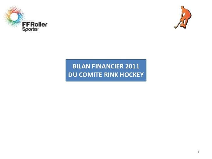 BILAN FINANCIER 2011DU COMITE RINK HOCKEY                        1