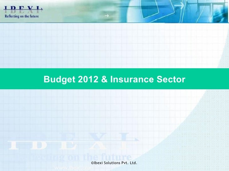 Budget 2012 & Insurance Sector          ©Ibexi Solutions Pvt. Ltd.