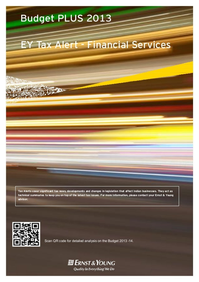 Budget PLUS 2013  EY Tax Alert - Financial ServicesTax Alerts cover significant tax news, developments and changes in legi...