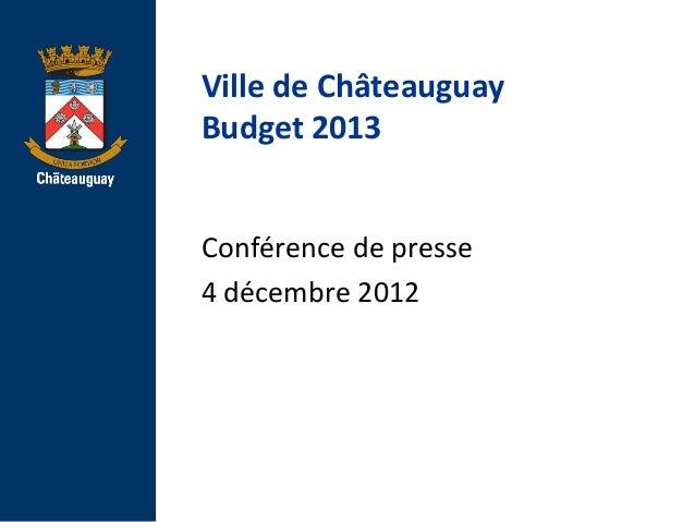 Ville de ChâteauguayBudget 2013Conférence de presse4 décembre 2012
