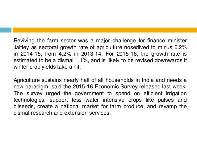 Reviving the farm sector was a major challenge for finance minister Jaitley as sectoral growth rate of agriculture nosediv...